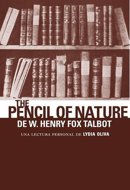 PENCIL OF NATURE DE W. HENRY FOX TALBOT,THE (CASTELLÀ) | 9788494956829 | OLIVA,LYDIA