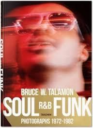 BRUCE W TALAMON SOUL R&B FUNK. PHOTOGRAPHS 1972 -1982 | 9783836572408 | PEARL CLEAGE  (AUTHOR), REUEL GOLDEN (EDITOR), BRUCE W. TALAMON (PHOTOGRAPHER)