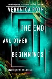 THE END AND OTHER BEGINNINGS | 9780008355845 | ROTH, VERONICA