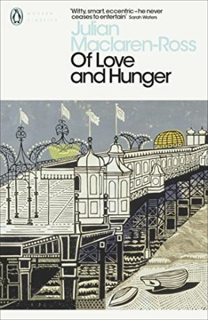 OF LOVE AND HUNGER (PENGUIN MODERN CLASSICS) | 9780141187112 | MACLAREN-ROSS, JULIAN